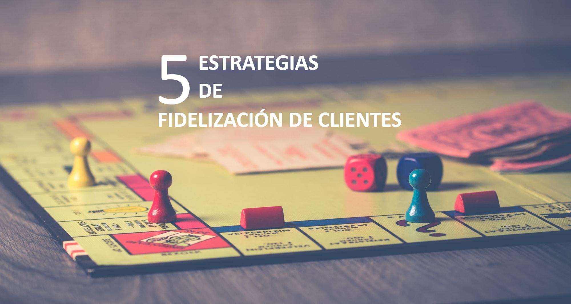 5 Estrategias de Fidelización de clientes