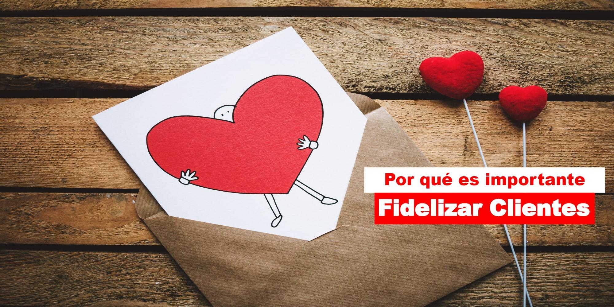 ¿Por qué es importante Fidelizar a tus clientes?